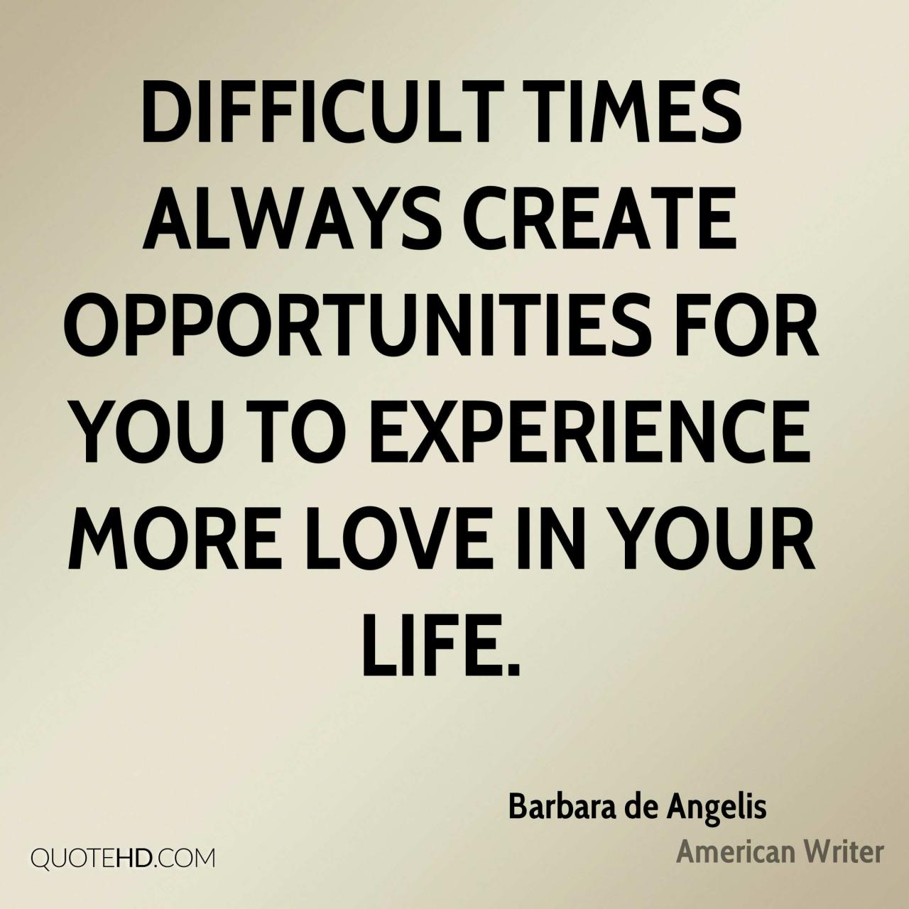 Quotes For Difficult Times In Life Barbara De Angelis Experience Quotes Quotehd