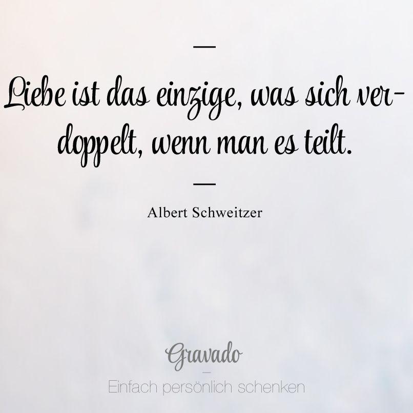 Liebe Ist Das Einzige Was Sich Verdoppelt Wenn Man Es Teilt Albert Schweitzer