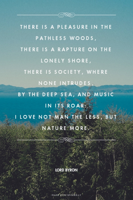 Pleasure In The Pathless Woods There Is A Rapture On The Lonely S There Is Society Where None Intrudes By The Deep Sea And Music In Its Roar I Love