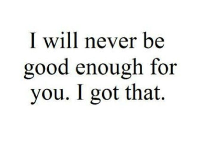 Ive Been Told Too Many Times In Not Good Enough But I Am Good Enough