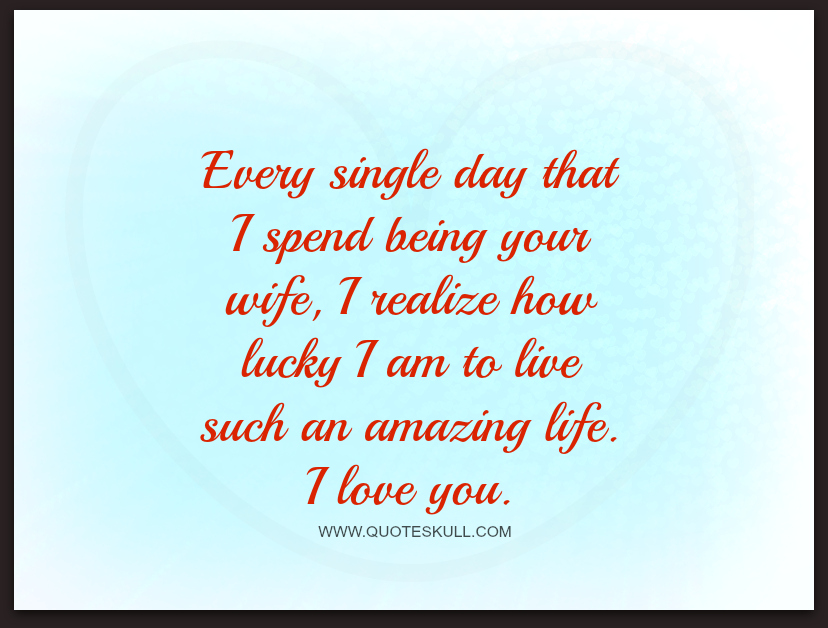 Beautiful Very Single Day That I Spend Being Wife Love Quote For Husband Ehow Lucky Life