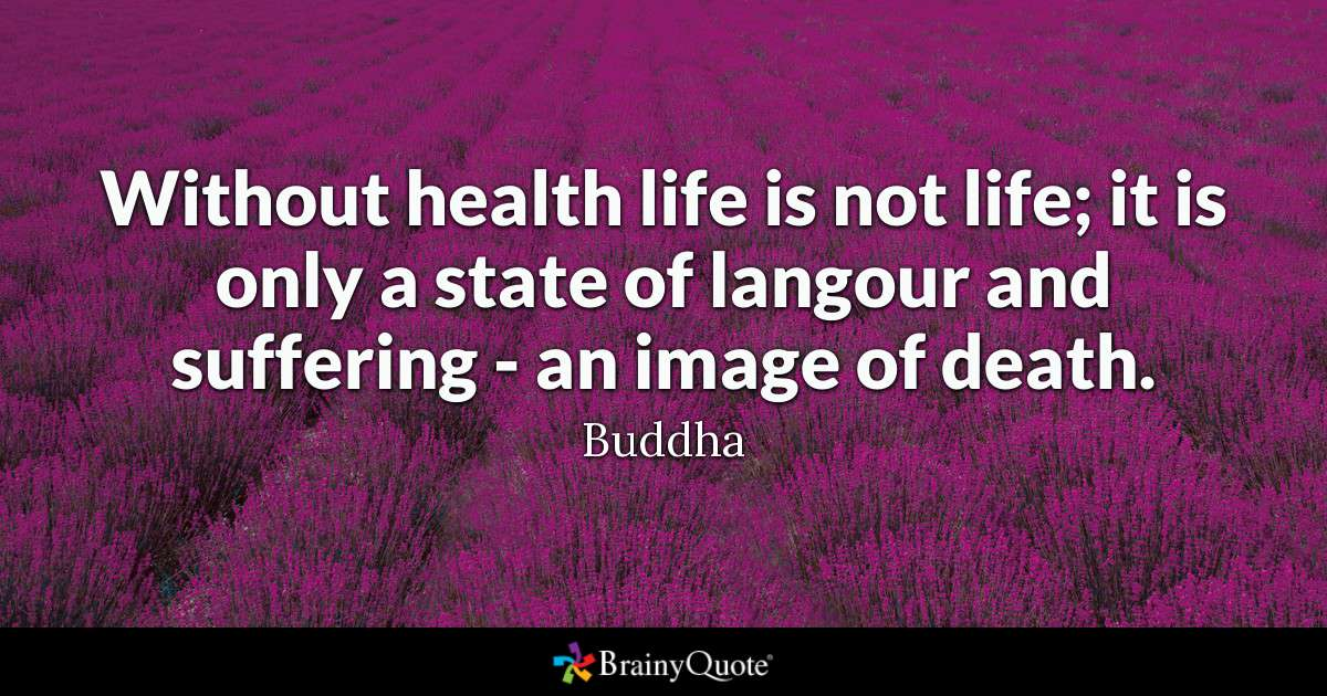 Without Health Life Is Not Life It Is Only A State Of Langour And Suffering