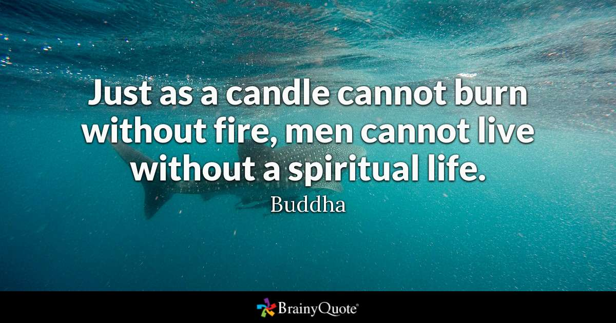 Just As A Candle Cannot Burn Without Fire Men Cannot Live Without A Spiritual Life