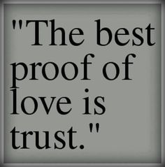 The Best Proof Of Love Is Trust Love Quotes Relationships Quote Trust Love Quote Picture Quotes