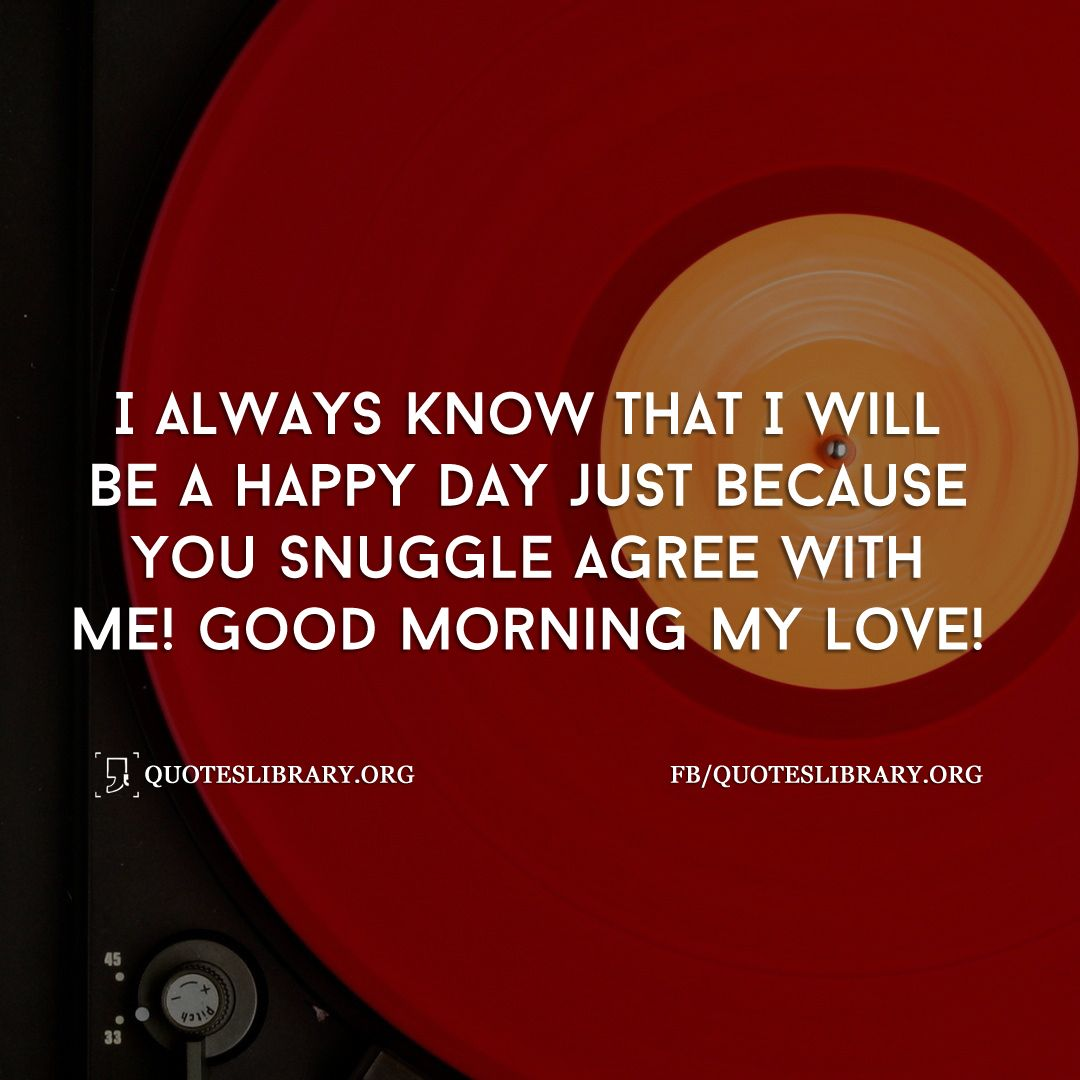 I Always Know That I Will Be A Happy Day Just Because You Snuggle Agree With My Love Quotesquotes For Himrandom