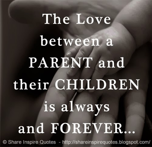 The Love Between A Parent And Their Children Is Always And Forever
