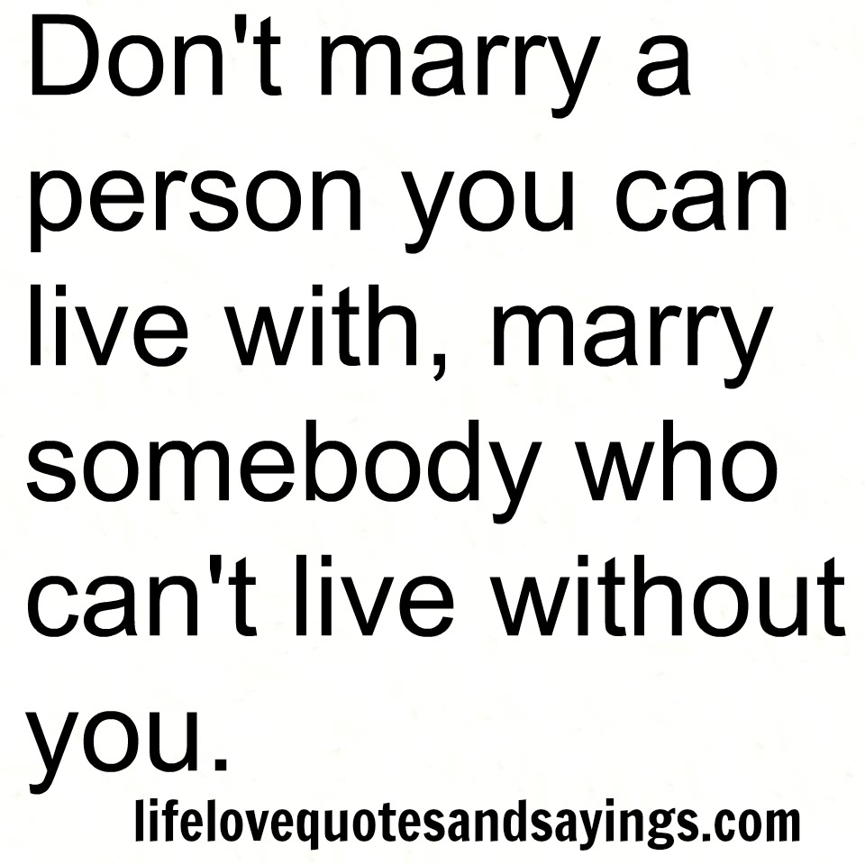 Dont Marry A Person You Can Live With Marry Somebody Who Can