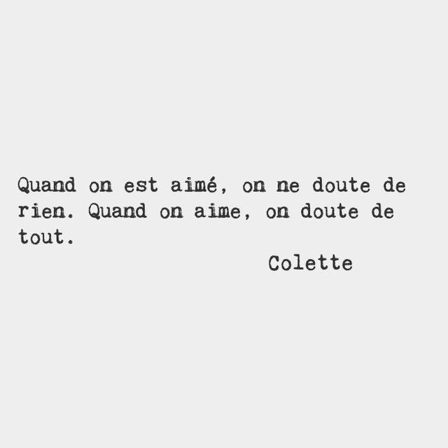 When Youre Loved You Doubt Nothing When You Love You Doubt Everything Colette French Novelist And Performer My Friend Could Learn From This Zend