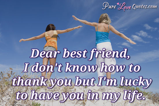 Dear Best Friend I Dont Know How To Thank You But I
