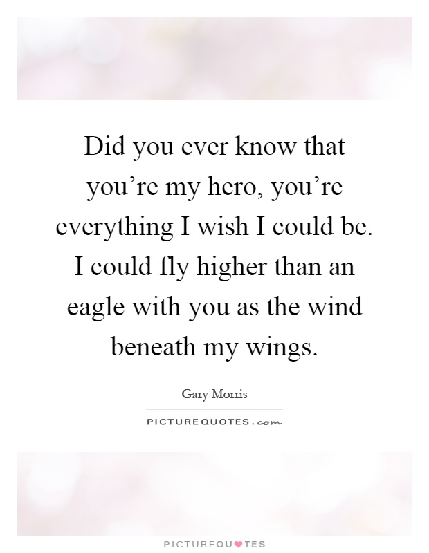 Love Quotes Like You Are The Wind Beneath My Wings Hover Me