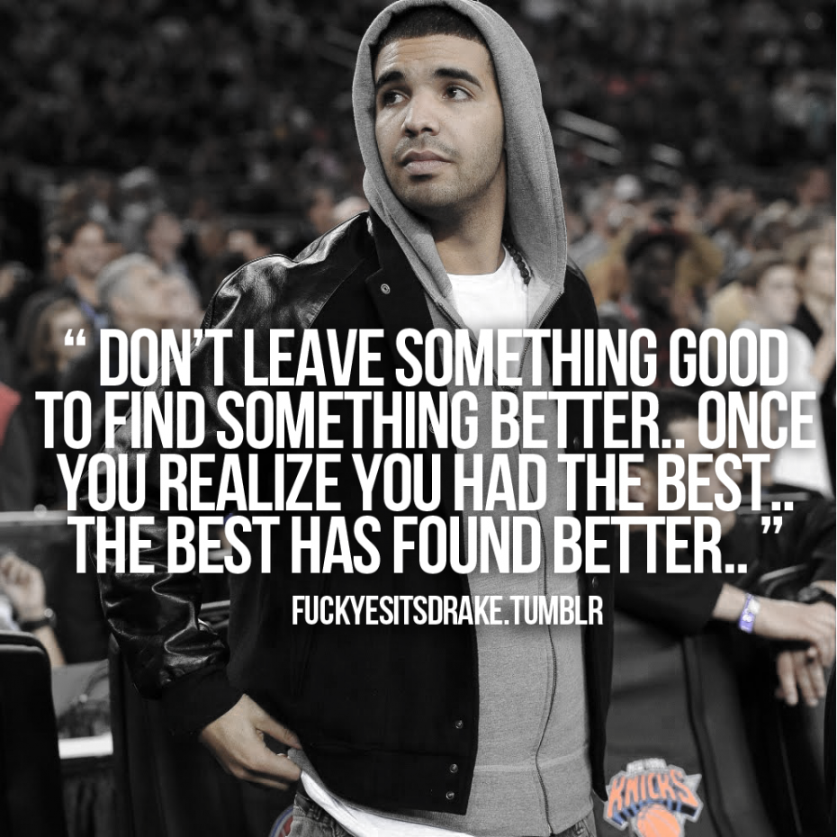 Do Not Leave Something Good To Find A Drake Quotes About Love