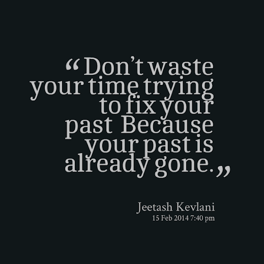 Dont Waste Your Time Trying To Fix Your Past Because Your Past Is Already Gone Jeetash Kevlani