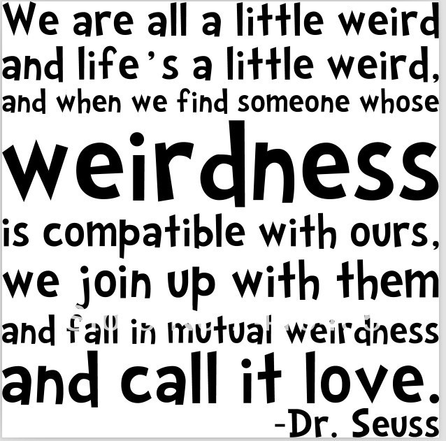Dr Seuss Weird Quote Weird Love Quotes Dr Seuss Valentine Day
