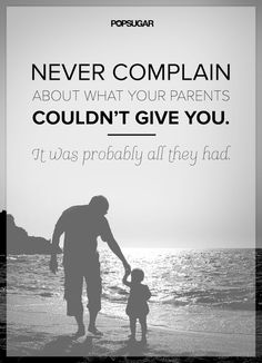 Powerful Quotes That Will Change The Way You Live And Think Appreciate Your Parents