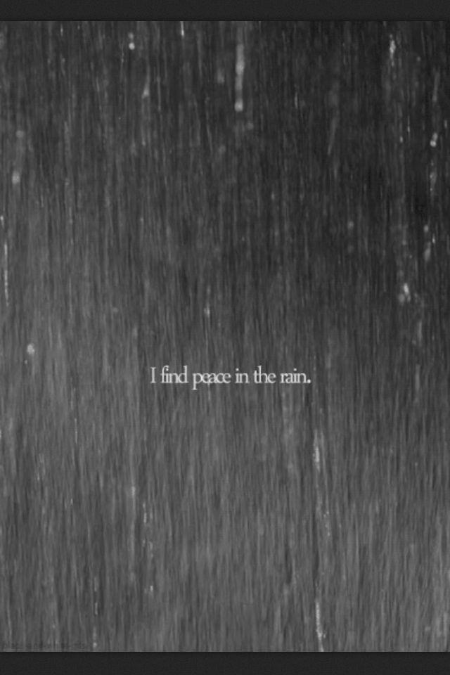 Peace In The Rain I Cant Believe Its Raining In I Love Rainlove Rain Quotesnight