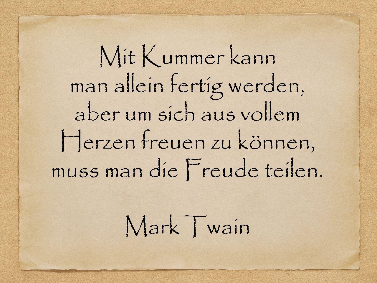 Geburtstagsspruche Mitmer Kann Man Allein Fertig Werden Aber Um Sich Aus Vollem Herzen Freuen Zu Konnen Muss Man Die Freude Teilen Mark Twain
