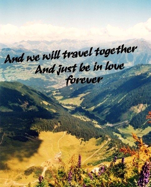 And We Will Travel Together And Just Be In Love Forever