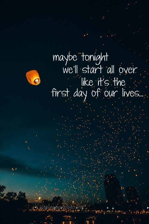Maybe Tonight Well Start All Over Like Its The First Day Of Our Lives Summer Night Quotessummer Love