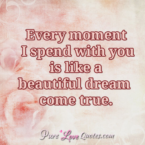 Every Moment I Spend With You Is Like A Beautiful Dream Come True