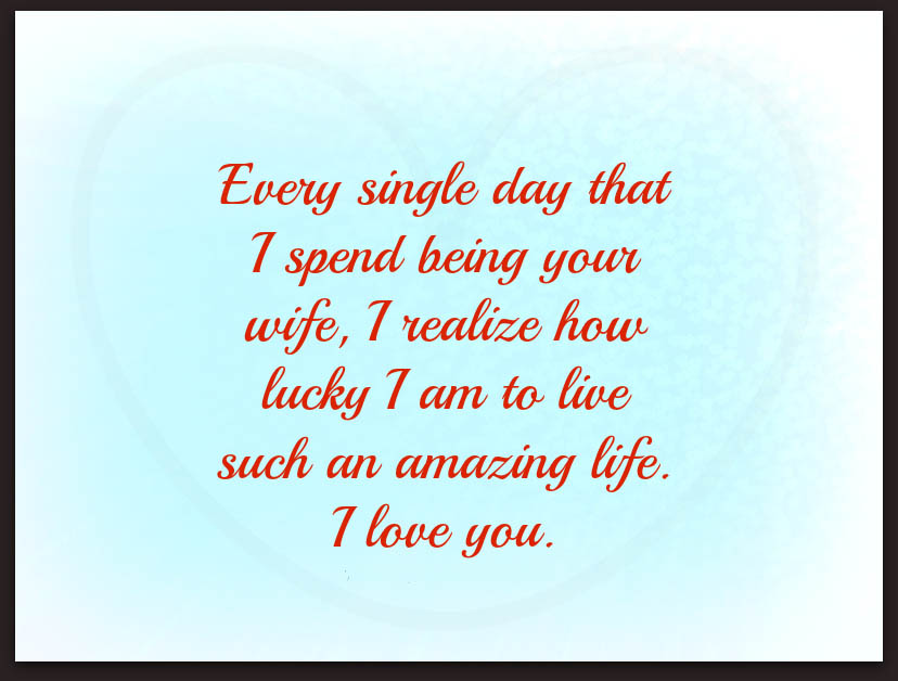 Every Single Day That I Spend Being Your Wife I Realize How