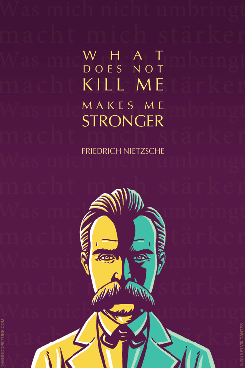 Friedrich Nietzsche Quote What Does Not Kill Me