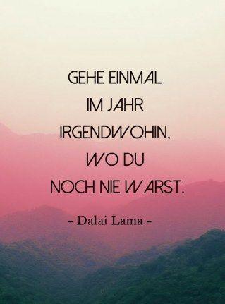 Gehe Einmal Im Jahr Irgendwohin Wo Du Noch Nie Warst Dalai Lama