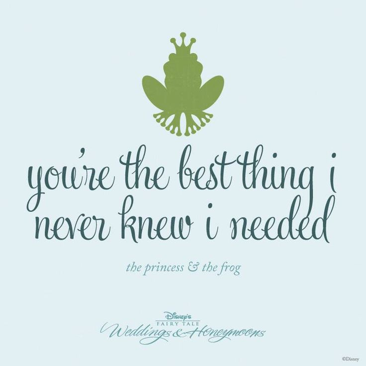 Youre The Best Thing I Never Knew I Needed Disney Quotes The Princess And The Frog