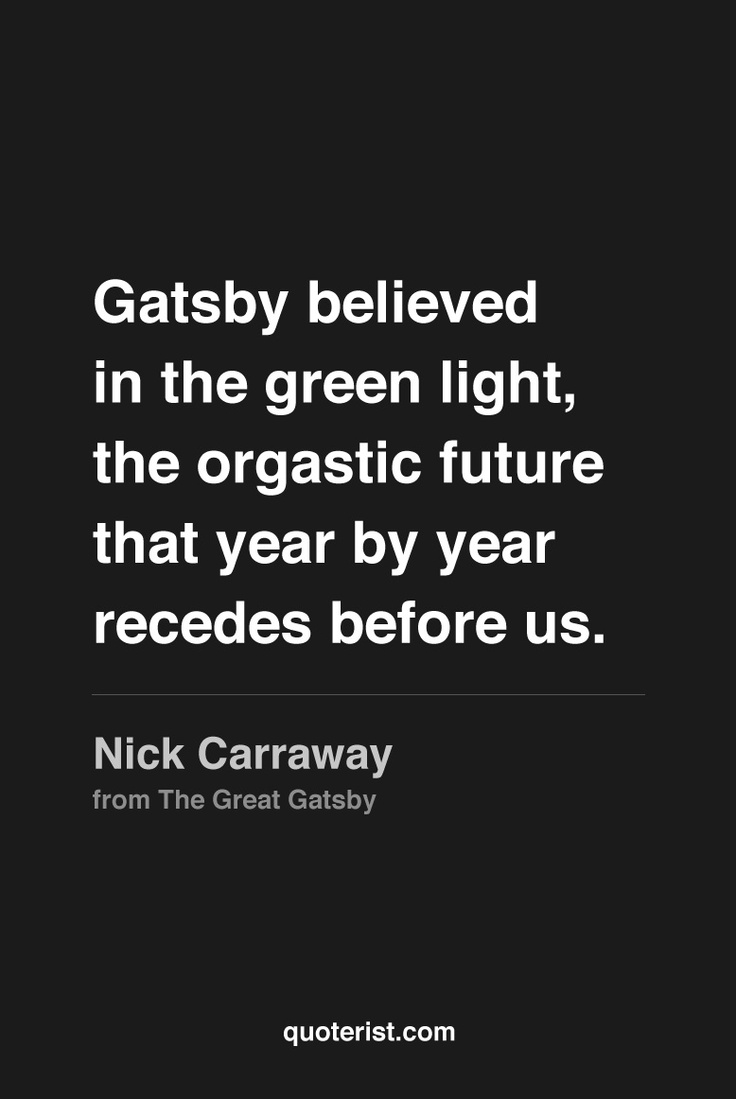 Gatsby Believed In The Green Light The Orgastic Future That Year By Year Recedes
