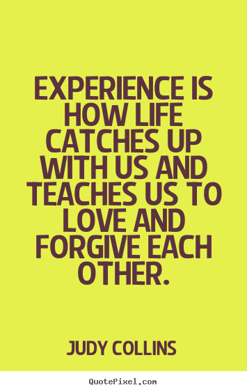 Love Quotes Experience Is How Life Catches Up With Us And Teaches Us To Love