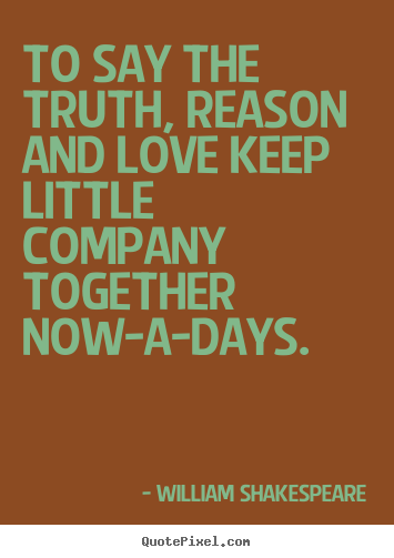 Love Quote To Say The Truth Reason And Love Keep Little