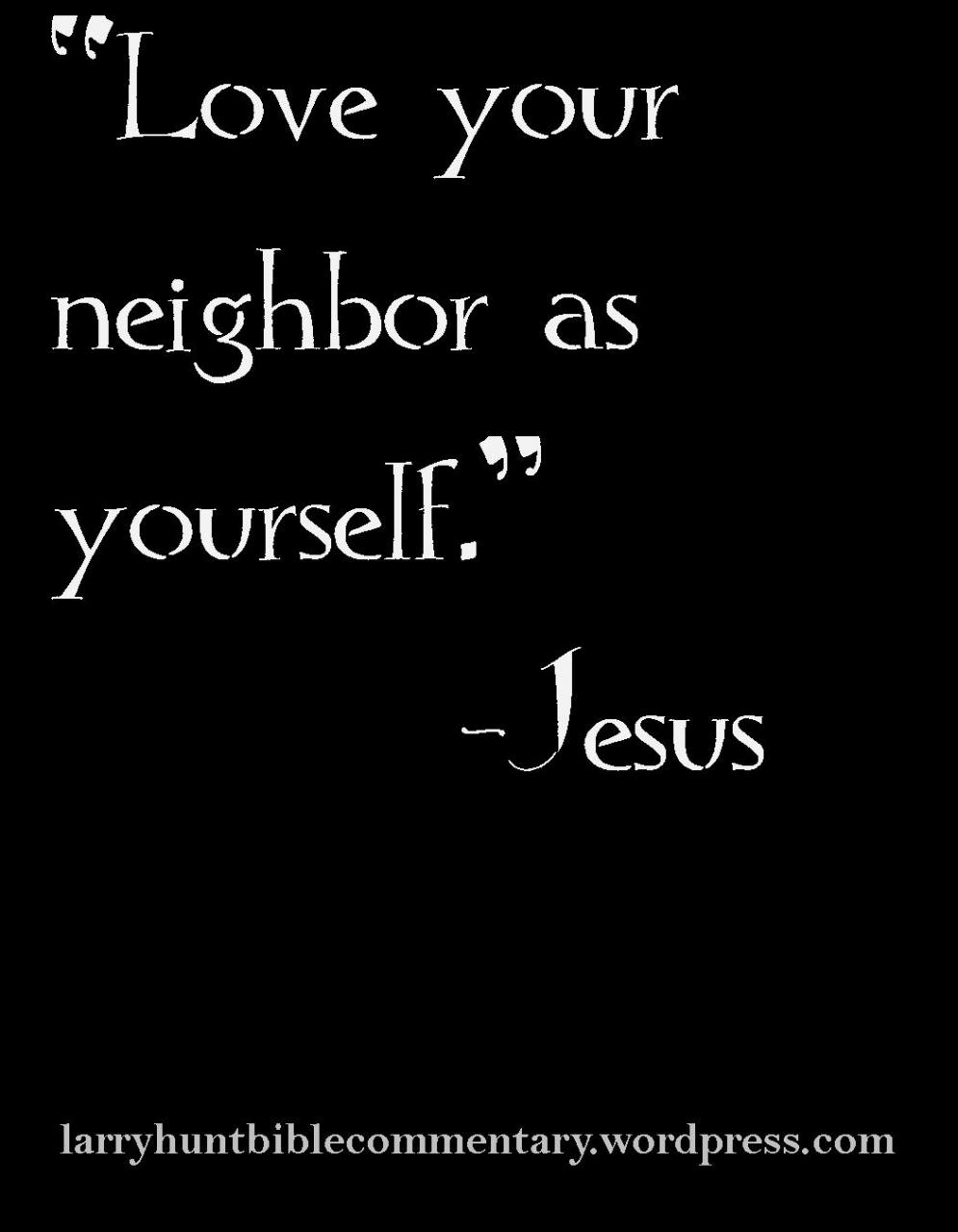 Favorite Bible Verses Larryhuntbiblecommentary WordPress Com We Are Commanded To Love Our Neighbors