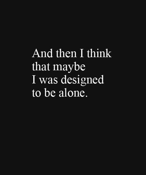 Designed To Be Alone Lovely Quote