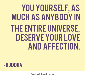You Yourself As Much As Anybody In The Entire Universe Buddha Best