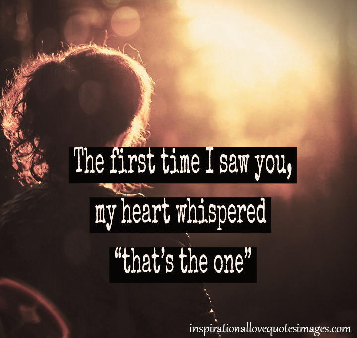 Great Love Quotes For Her Excellent The First Time I Saw You My Heart Whispered That