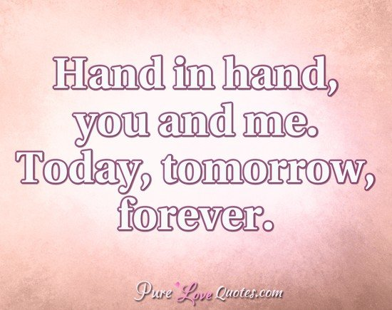 Hand In Hand You And Me Today Tomorrow Forever