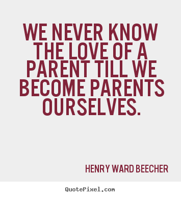 Love Quotes We Never Know The Love Of A Parent Till We Become Parents