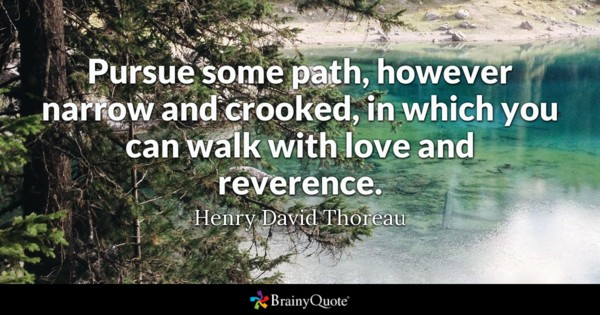 Pursue Some Path However Narrow Anded In Which You Can Walk With Love