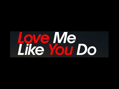 Love Me Like You Do Love Quotes
