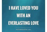 I Have Loved You With An Everlasting Love Picture Quote