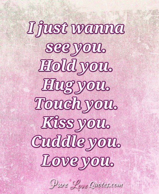 I Just Wanna See You Hold You Hug You Touch You Kiss
