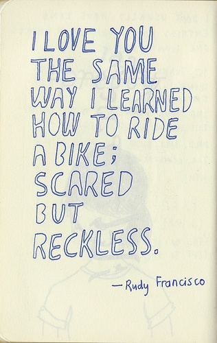 I Love You The Same Way I Learned How To Ride A Bike Scared But