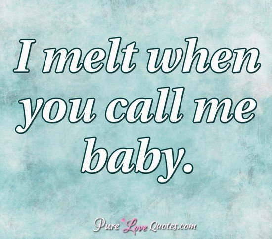 I Melt When You Me Baby