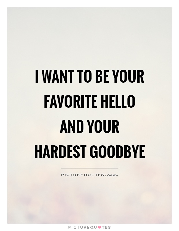 I Want To Be Your Favoriteo And Your Hardest Goodbye Picture Quote  Share Cute Love