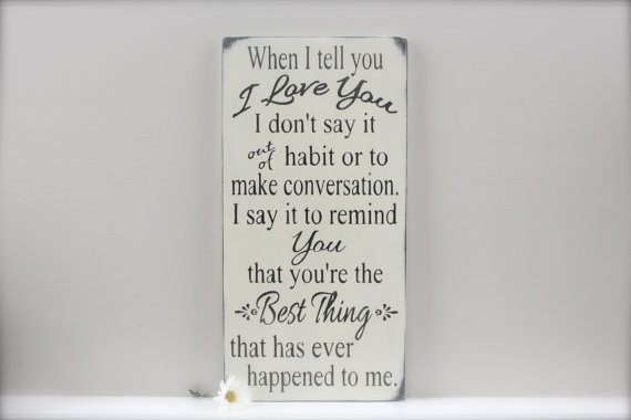 When I Tell You I Love You Quote Wedding Sign Custom Wood Sign Love Quote Sign Master Bedroom Wall Art Sign Quote Sign