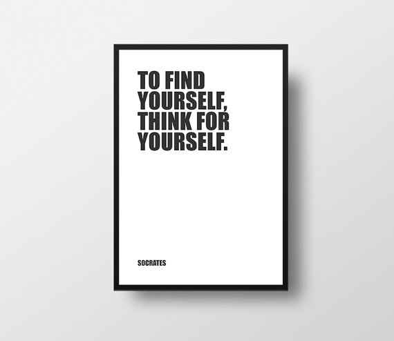 Socrates To Find Yourself Think For Yourself Life Quote Knowledge Quote Philosophy Quote Inspirational Quote Typographic Print