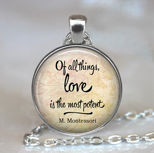 Of All Things Love Is The Most Potent Maria Montessori Quote Necklace Quote Pendant Quote Jewelry Teachers Gift Key Chain Key Ring Key Fob
