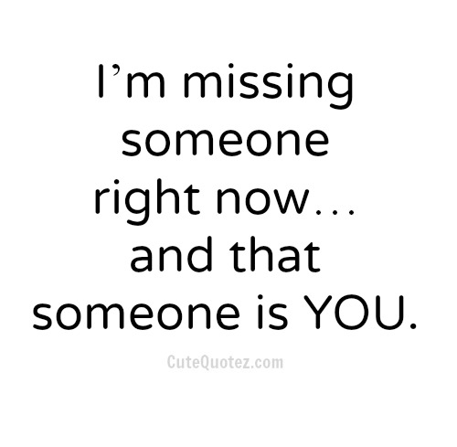 Im Missing Someone Right Now Picture Love Quotes For Him You Emotional Short Sentences Black Font