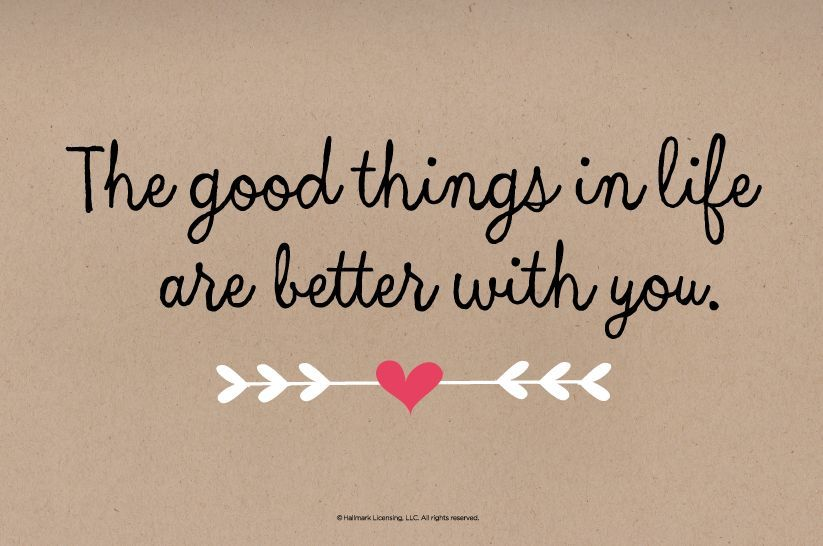 Simple Elegant Impressive Short Love Quotes The Good Things In Life Are Better With You For Her Couple