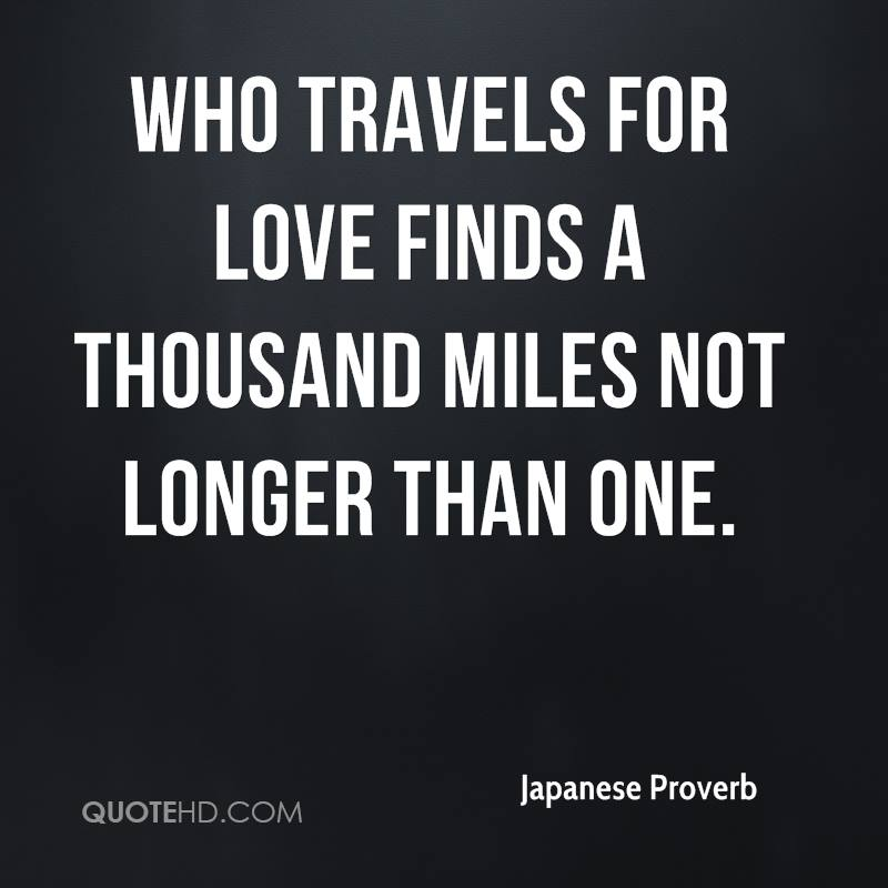 Who Travels For Love Finds A Thousand Miles Not Longer Than One