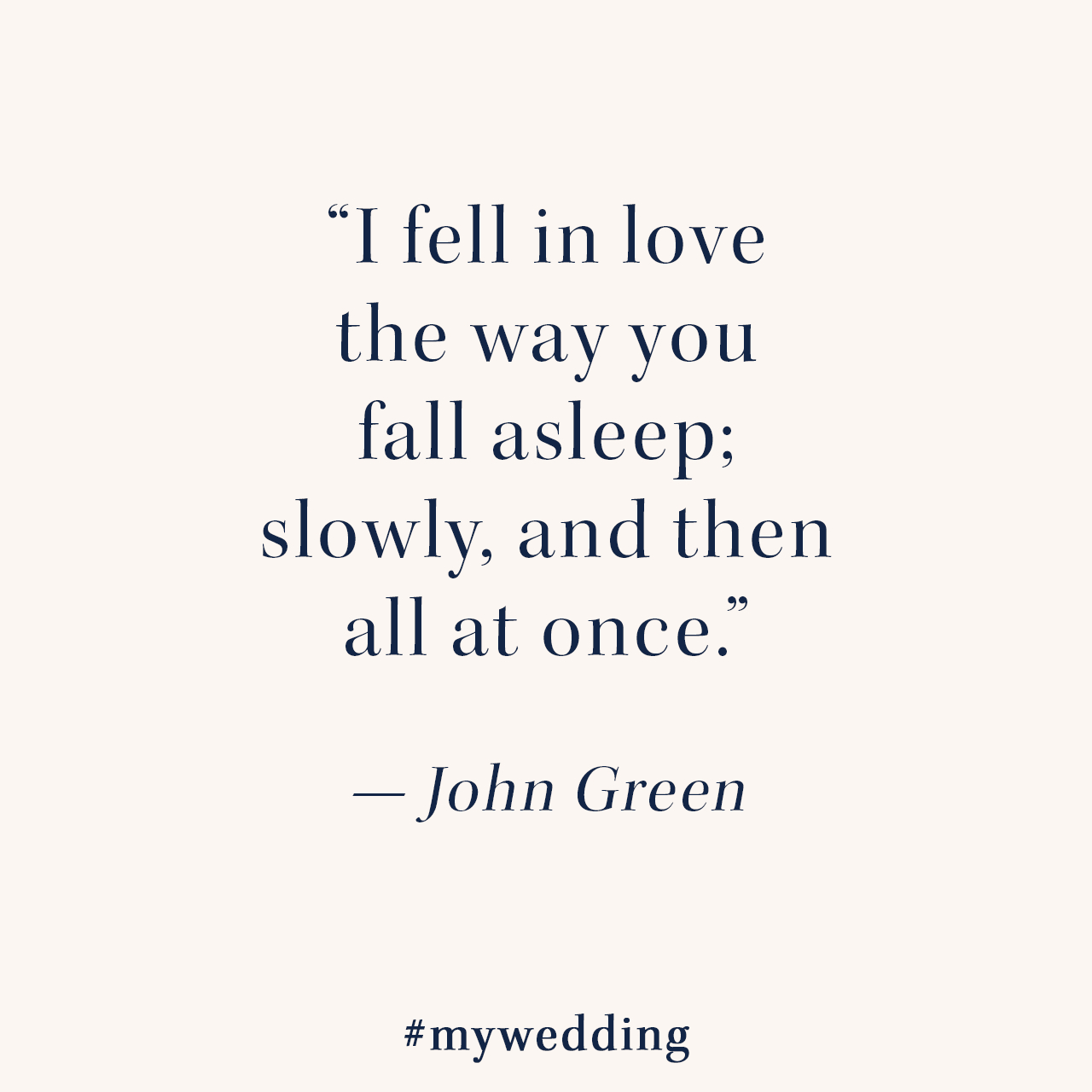 John Green Quotes About Love I Fell In Love The Way You Fall Asleep Slowly